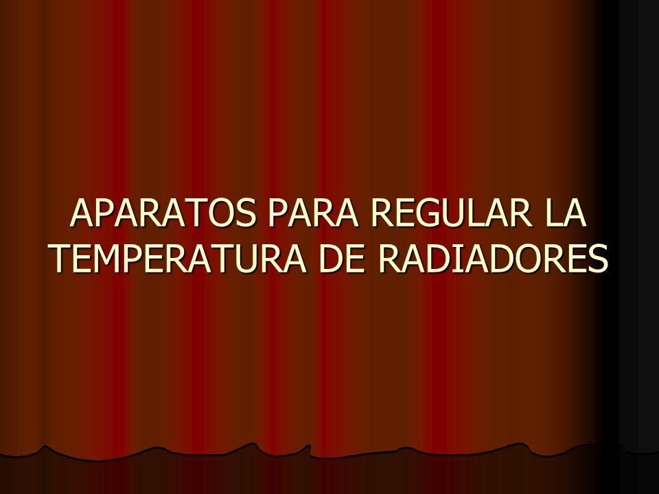 APARATOS PARA REGULAR LA TEMPERATURA DE RADIADORES