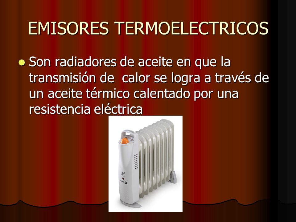 EMISORES TERMOELECTRICOS Son radiadores de aceite en que la transmisión de calor se logra a través de un aceite térmico calentado por una resistencia