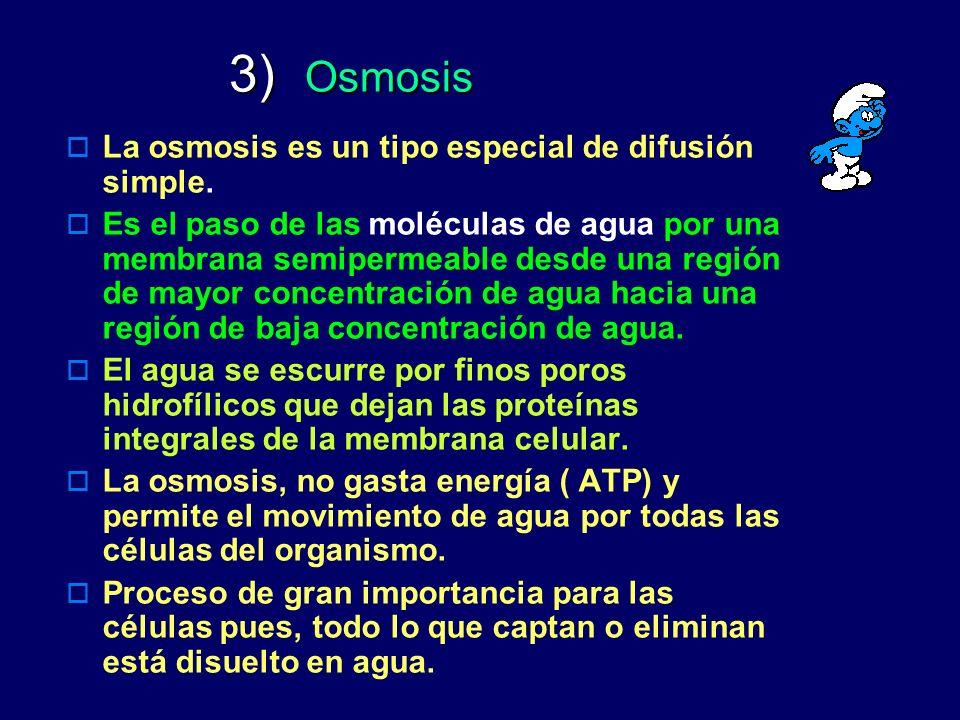 3) Osmosis 3) Osmosis La osmosis es un tipo especial de difusión simple. Es el paso de las moléculas de agua por una membrana semipermeable desde una