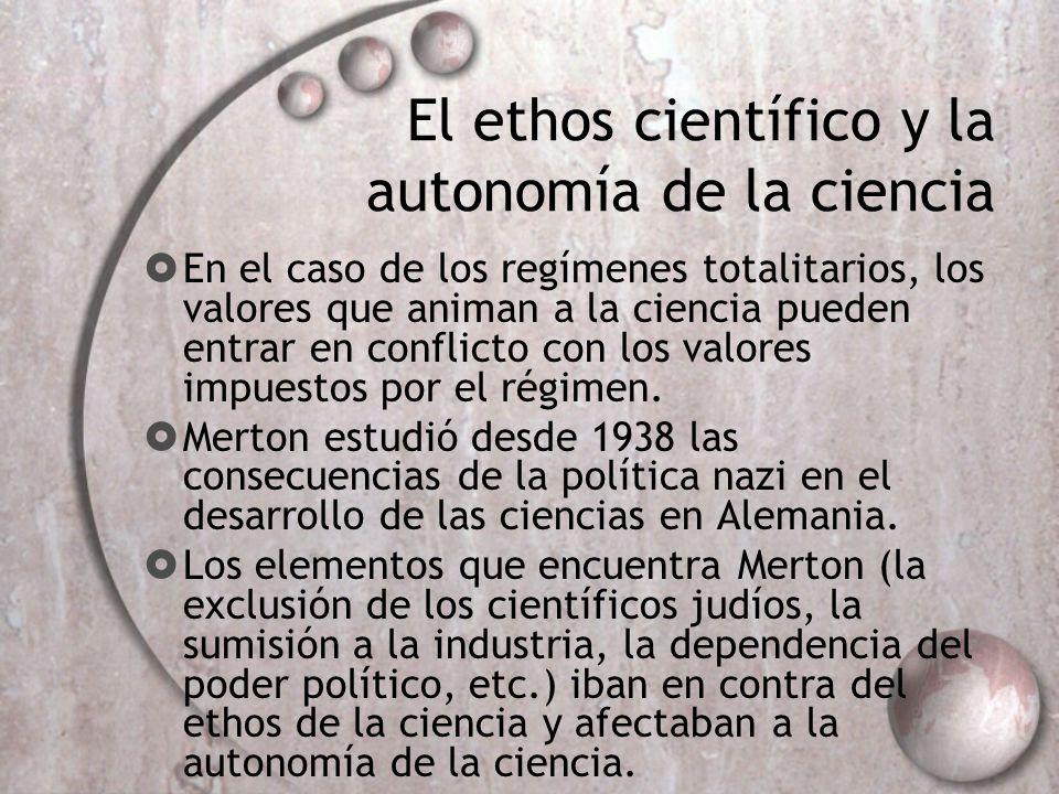El ethos científico y la autonomía de la ciencia En el caso de los regímenes totalitarios, los valores que animan a la ciencia pueden entrar en confli
