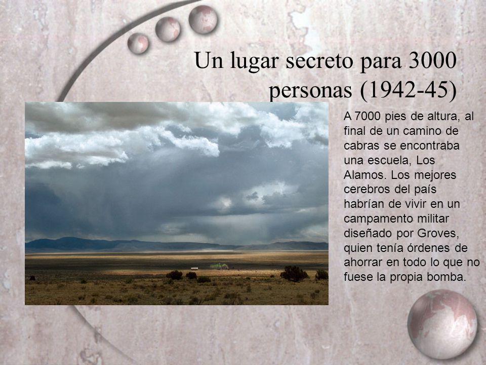 Un lugar secreto para 3000 personas (1942-45) A 7000 pies de altura, al final de un camino de cabras se encontraba una escuela, Los Alamos. Los mejore