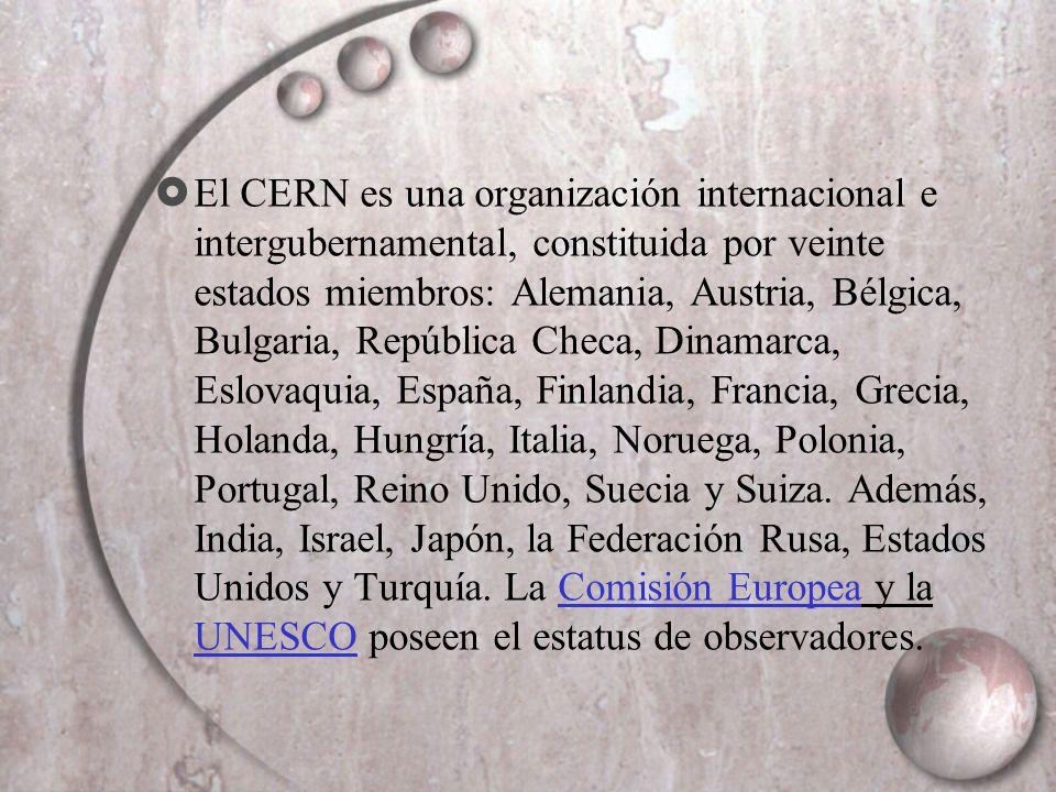 El CERN es una organización internacional e intergubernamental, constituida por veinte estados miembros: Alemania, Austria, Bélgica, Bulgaria, Repúbli