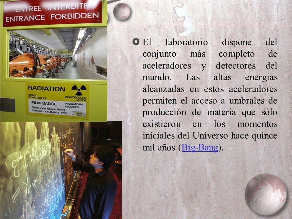 El laboratorio dispone del conjunto más completo de aceleradores y detectores del mundo. Las altas energías alcanzadas en estos aceleradores permiten
