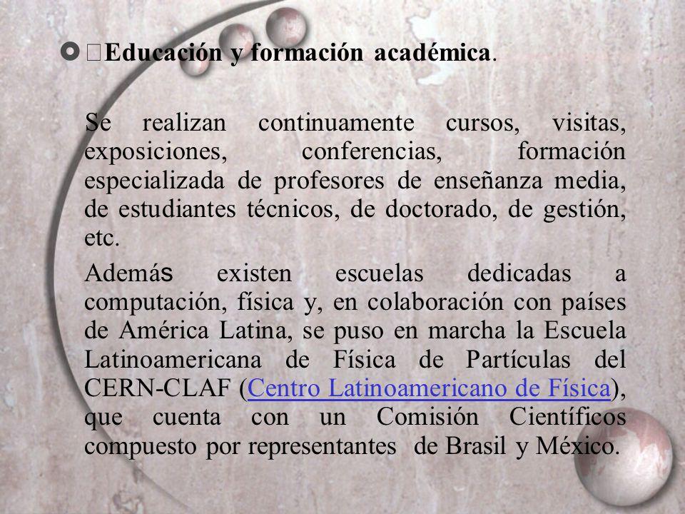 Educación y formación académica. Se realizan continuamente cursos, visitas, exposiciones, conferencias, formación especializada de profesores de enseñ