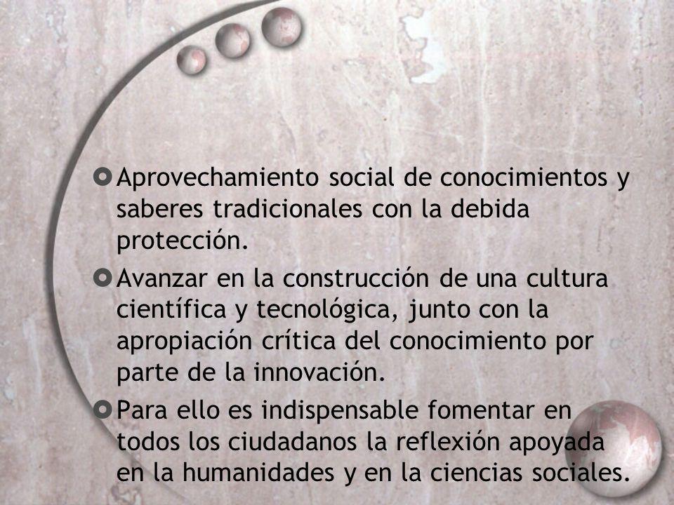 Aprovechamiento social de conocimientos y saberes tradicionales con la debida protección. Avanzar en la construcción de una cultura científica y tecno