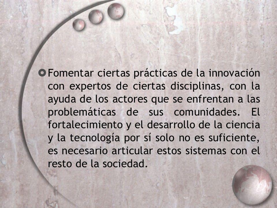 Fomentar ciertas prácticas de la innovación con expertos de ciertas disciplinas, con la ayuda de los actores que se enfrentan a las problemáticas de s