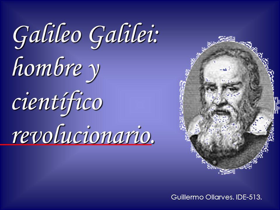 Galileo Galilei: hombre y científico revolucionario. Guillermo Ollarves. IDE-513.