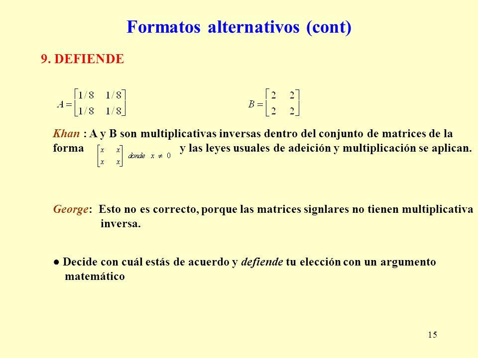 15 Formatos alternativos (cont) Khan : A y B son multiplicativas inversas dentro del conjunto de matrices de la forma y las leyes usuales de adeición