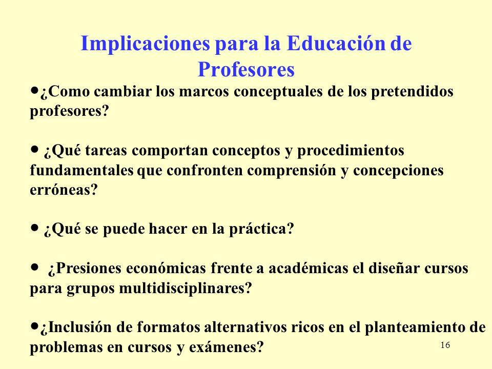 16 ¿Como cambiar los marcos conceptuales de los pretendidos profesores? ¿Qué tareas comportan conceptos y procedimientos fundamentales que confronten