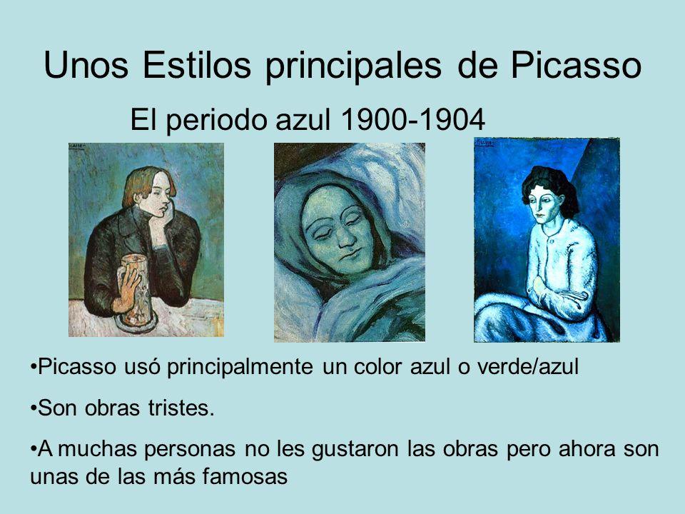 Unos Estilos principales de Picasso Picasso usó principalmente un color azul o verde/azul Son obras tristes. A muchas personas no les gustaron las obr