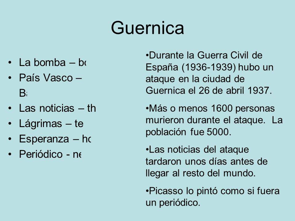 Guernica La bomba – bomb País Vasco – Basque Country Las noticias – the news Lágrimas – tears Esperanza – hope Periódico - newspaper Durante la Guerra