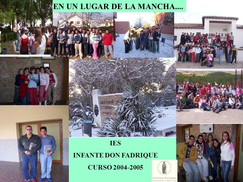 EN UN LUGAR DE LA MANCHA.... IES INFANTE DON FADRIQUE CURSO 2004-2005