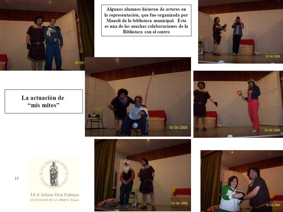 La actuación de mis mitos Algunos alumnos hicieron de actores en la representación, que fue organizada por Manoli de la biblioteca municipal. Esta es