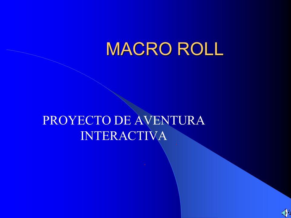 MACRO ROLL PROYECTO DE AVENTURA INTERACTIVA