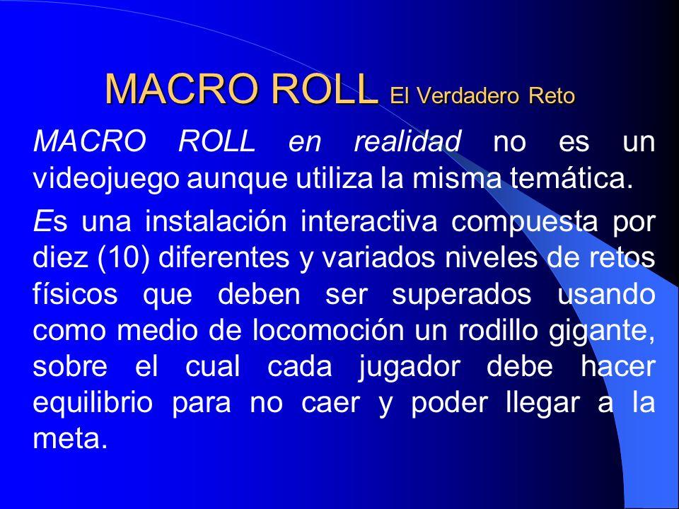 MACRO ROLL El Verdadero Reto MACRO ROLL en realidad no es un videojuego aunque utiliza la misma temática. Es una instalación interactiva compuesta por