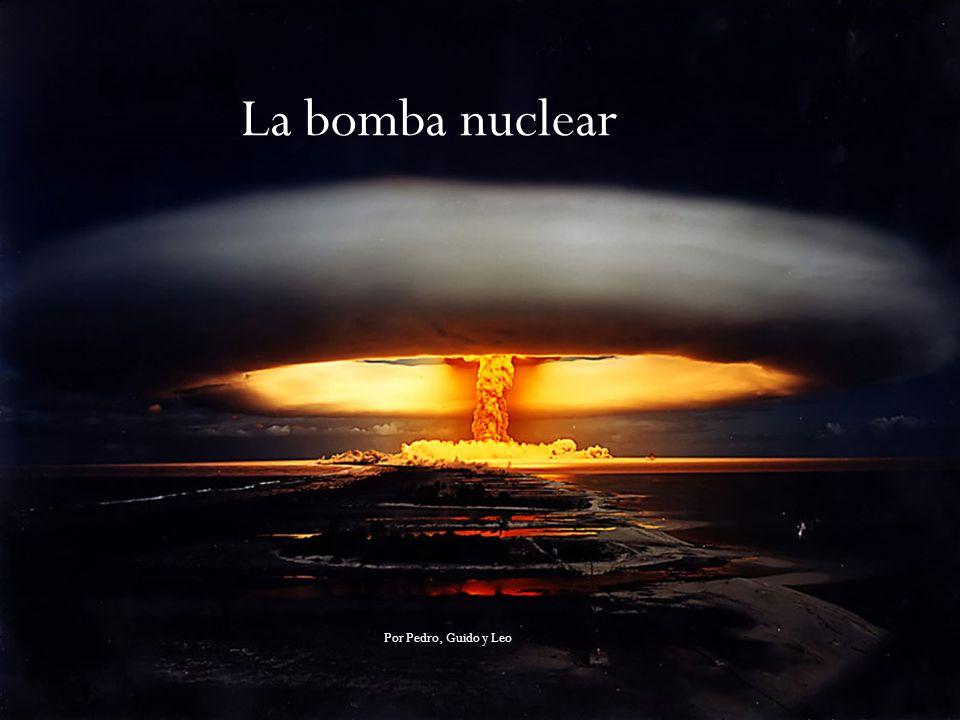La bomba nuclear Por Pedro, Guido y Leo