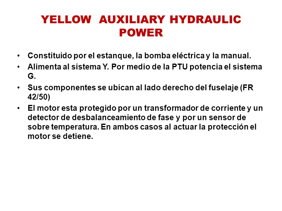 YELLOW AUXILIARY HYDRAULIC POWER Constituido por el estanque, la bomba eléctrica y la manual.