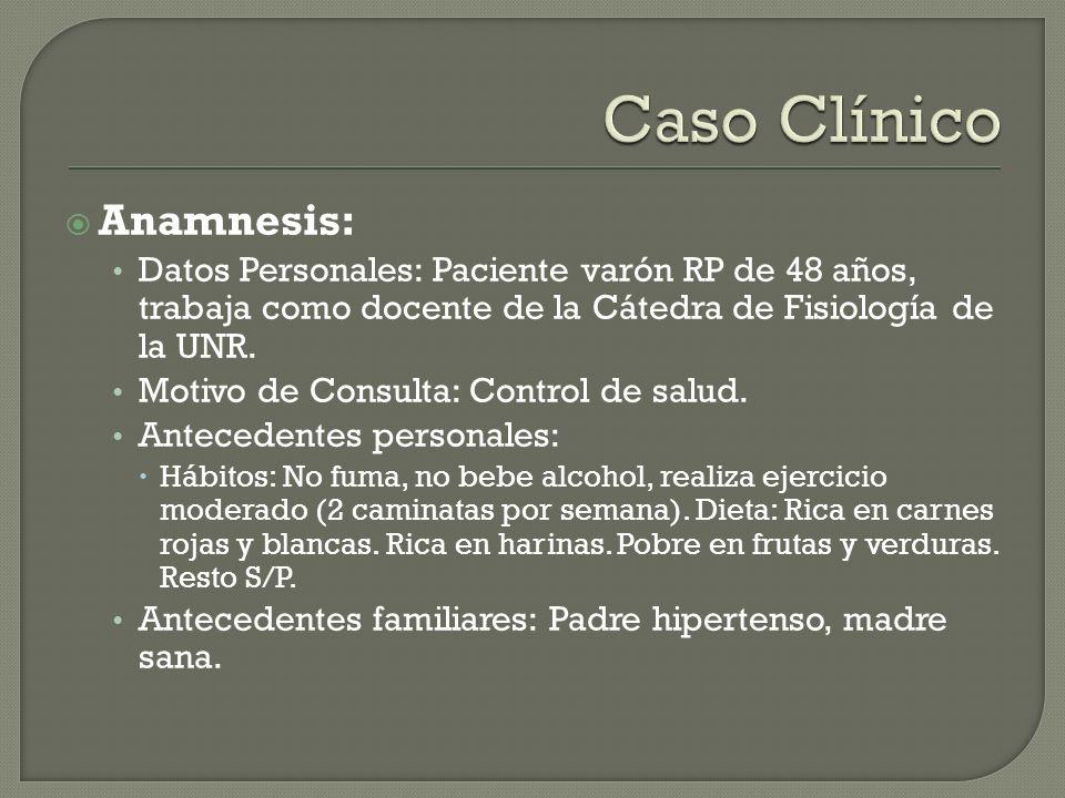 Anamnesis: Datos Personales: Paciente varón RP de 48 años, trabaja como docente de la Cátedra de Fisiología de la UNR. Motivo de Consulta: Control de