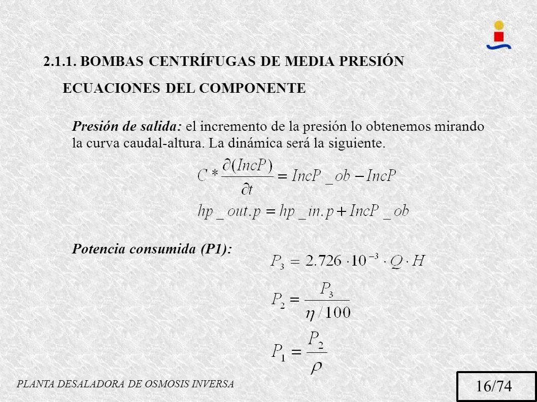 PLANTA DESALADORA DE OSMOSIS INVERSA 16/74 2.1.1. BOMBAS CENTRÍFUGAS DE MEDIA PRESIÓN ECUACIONES DEL COMPONENTE Presión de salida: el incremento de la