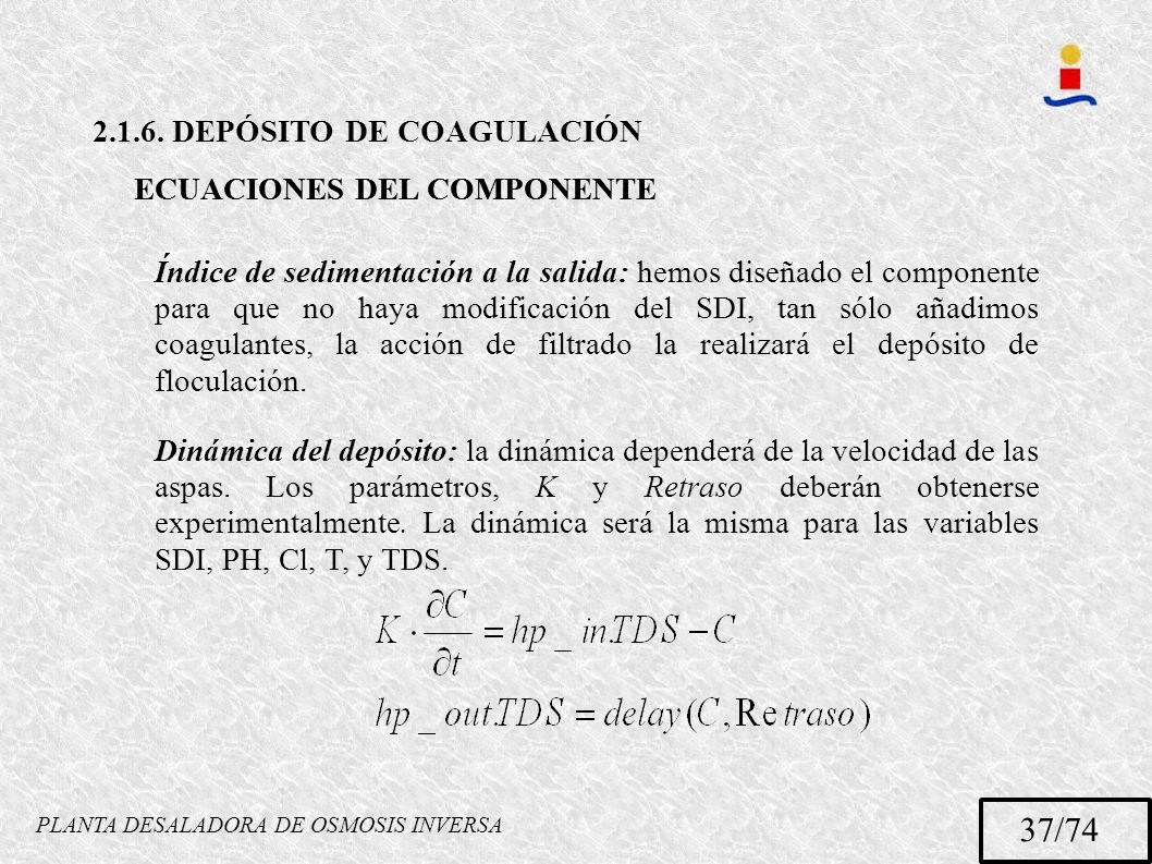 PLANTA DESALADORA DE OSMOSIS INVERSA 37/74 2.1.6. DEPÓSITO DE COAGULACIÓN ECUACIONES DEL COMPONENTE Índice de sedimentación a la salida: hemos diseñad