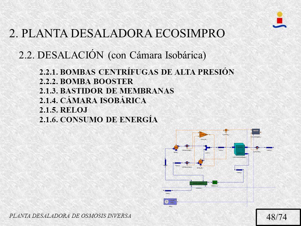 PLANTA DESALADORA DE OSMOSIS INVERSA 48/74 2.2.1. BOMBAS CENTRÍFUGAS DE ALTA PRESIÓN 2.2.2. BOMBA BOOSTER 2.1.3. BASTIDOR DE MEMBRANAS 2.1.4. CÁMARA I