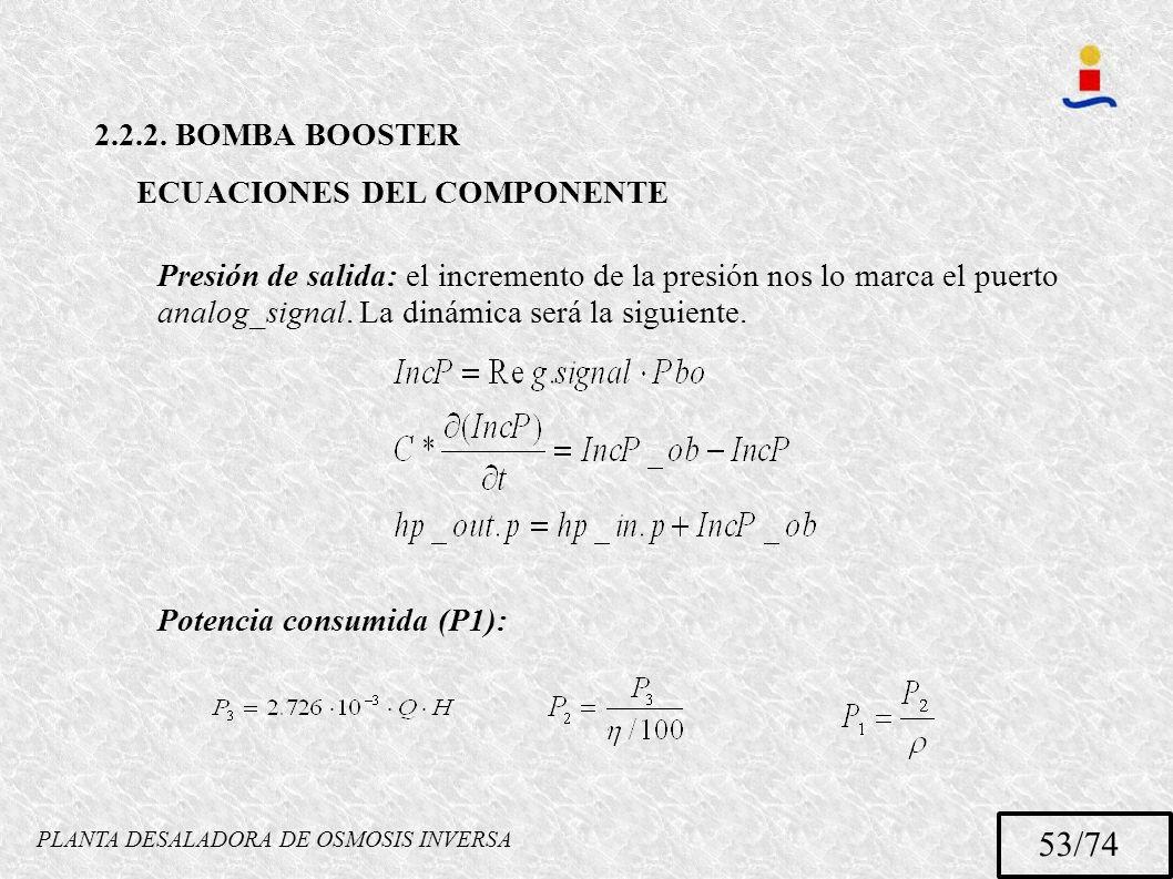 PLANTA DESALADORA DE OSMOSIS INVERSA 53/74 2.2.2. BOMBA BOOSTER ECUACIONES DEL COMPONENTE Presión de salida: el incremento de la presión nos lo marca