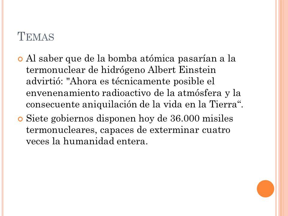 T EMAS Al saber que de la bomba atómica pasarían a la termonuclear de hidrógeno Albert Einstein advirtió: