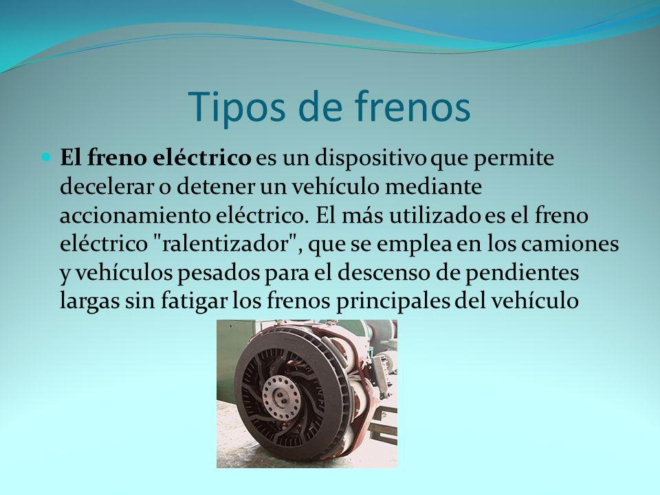 Tipos de frenos El freno eléctrico es un dispositivo que permite decelerar o detener un vehículo mediante accionamiento eléctrico.