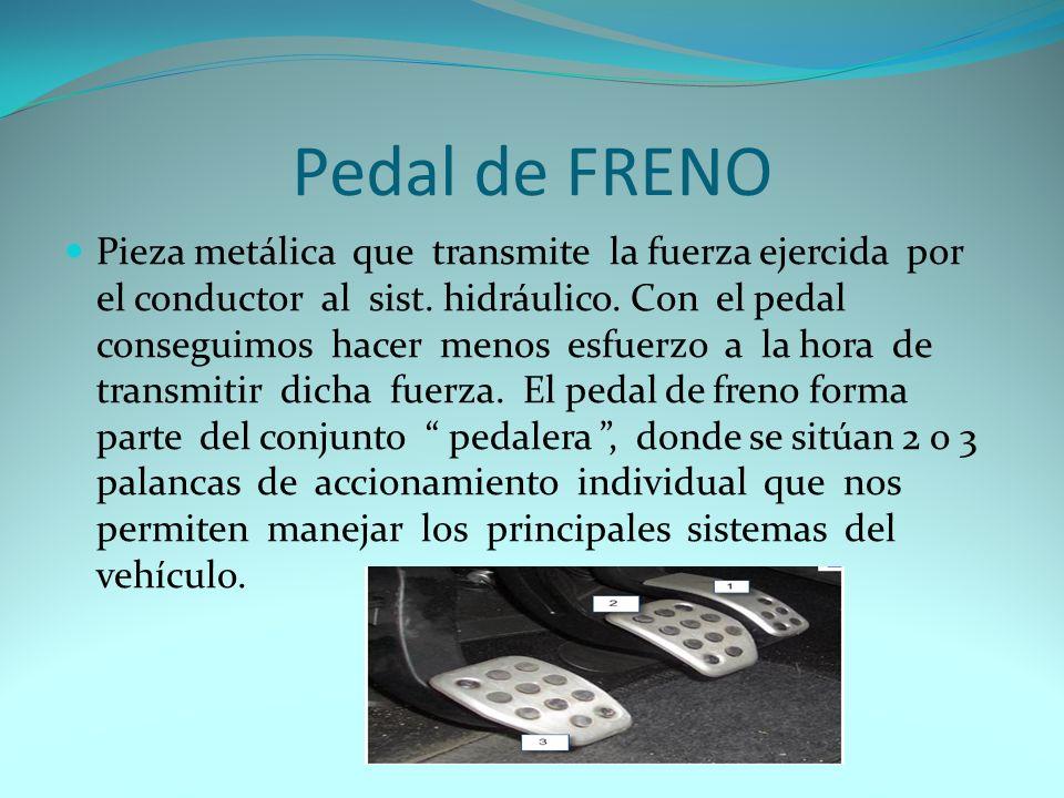 Pedal de FRENO Pieza metálica que transmite la fuerza ejercida por el conductor al sist.