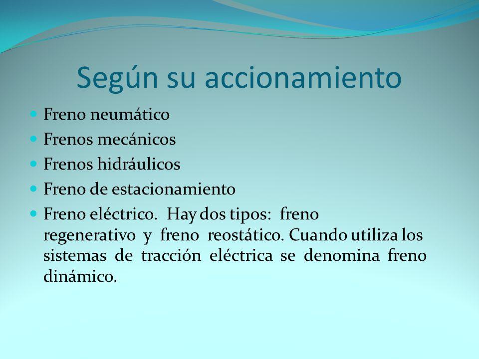 Según su accionamiento Freno neumático Frenos mecánicos Frenos hidráulicos Freno de estacionamiento Freno eléctrico.