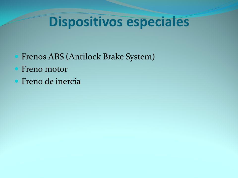 Dispositivos especiales Frenos ABS (Antilock Brake System) Freno motor Freno de inercia