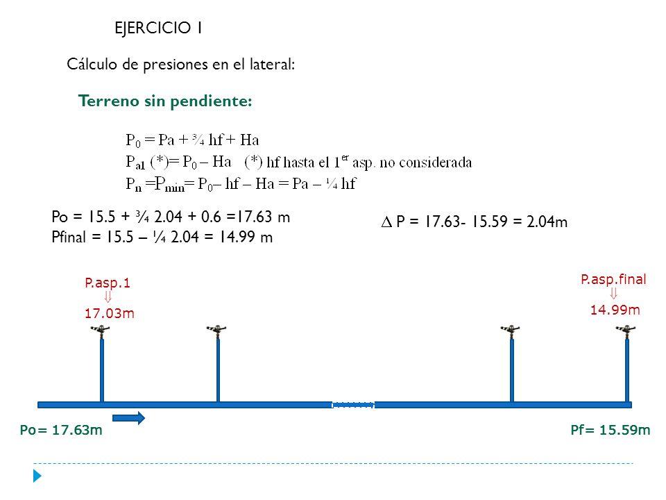 EJERCICIO 1 Cálculo de presiones en el lateral: Terreno con 1.2 % de pendiente a favor: Hg = 138*1.2/100= 1.656m Po = 15.5 + ¾ 2.04 - 1.656/2 + 0.6 = 16.81 m P.asp.1 = 16.81- 0.6 = 16.21 m Pmin = 16.81 – 0.45*2.04 – 0.6= 15.29 m Pfinal = 16.81 - 2.04 +1.656 -0.6= 15.82 m P = 16.21- 15.29 =0.92m P.asp.1 16.21m P.min.
