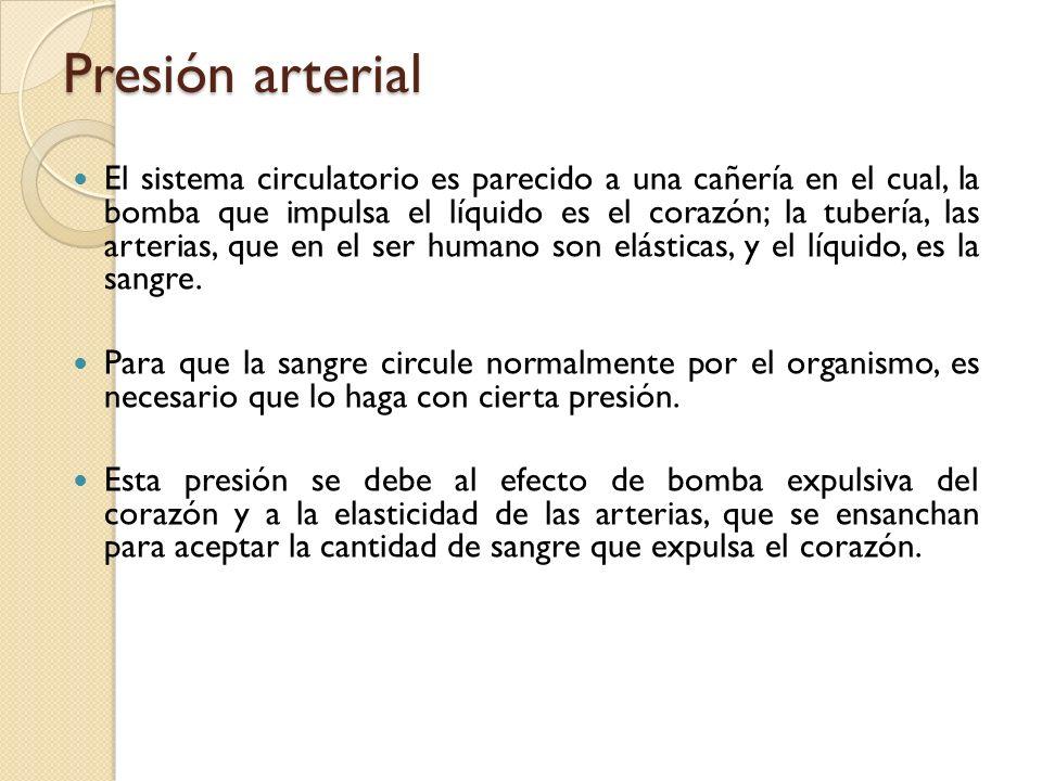 Presión arterial El sistema circulatorio es parecido a una cañería en el cual, la bomba que impulsa el líquido es el corazón; la tubería, las arterias
