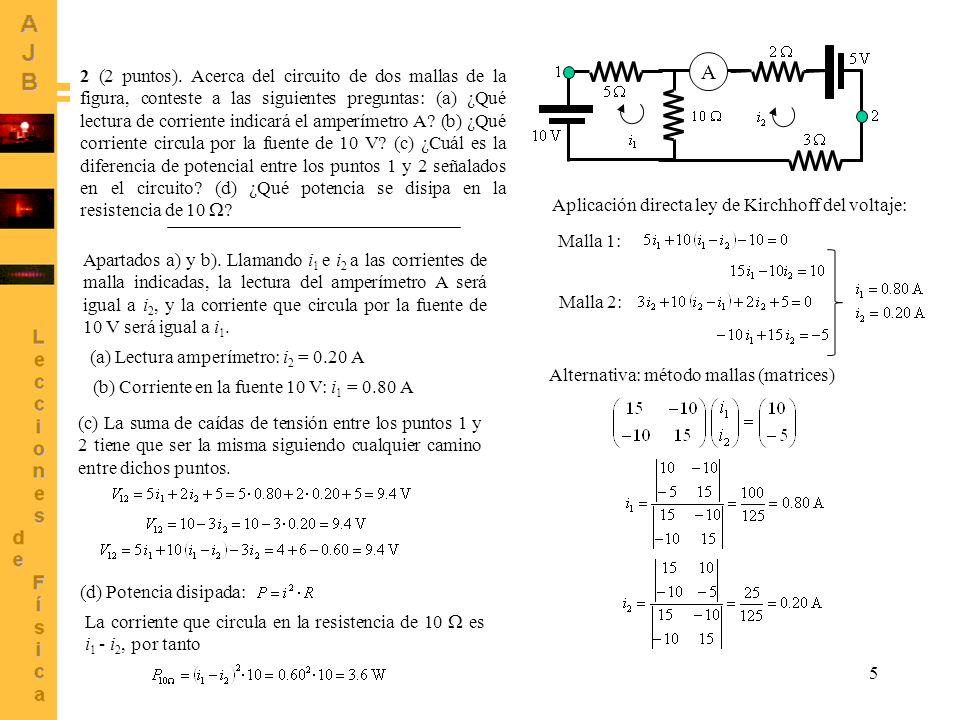 5 A 2 (2 puntos). Acerca del circuito de dos mallas de la figura, conteste a las siguientes preguntas: (a) ¿Qué lectura de corriente indicará el amper