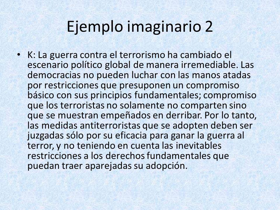 Ejemplo imaginario 2 K: La guerra contra el terrorismo ha cambiado el escenario político global de manera irremediable. Las democracias no pueden luch