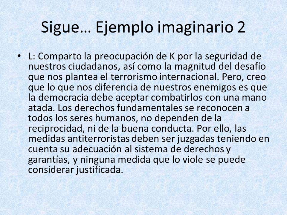 Sigue… Ejemplo imaginario 2 L: Comparto la preocupación de K por la seguridad de nuestros ciudadanos, así como la magnitud del desafío que nos plantea
