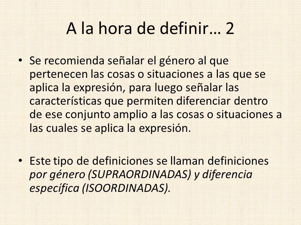 A la hora de definir… 2 Se recomienda señalar el género al que pertenecen las cosas o situaciones a las que se aplica la expresión, para luego señalar