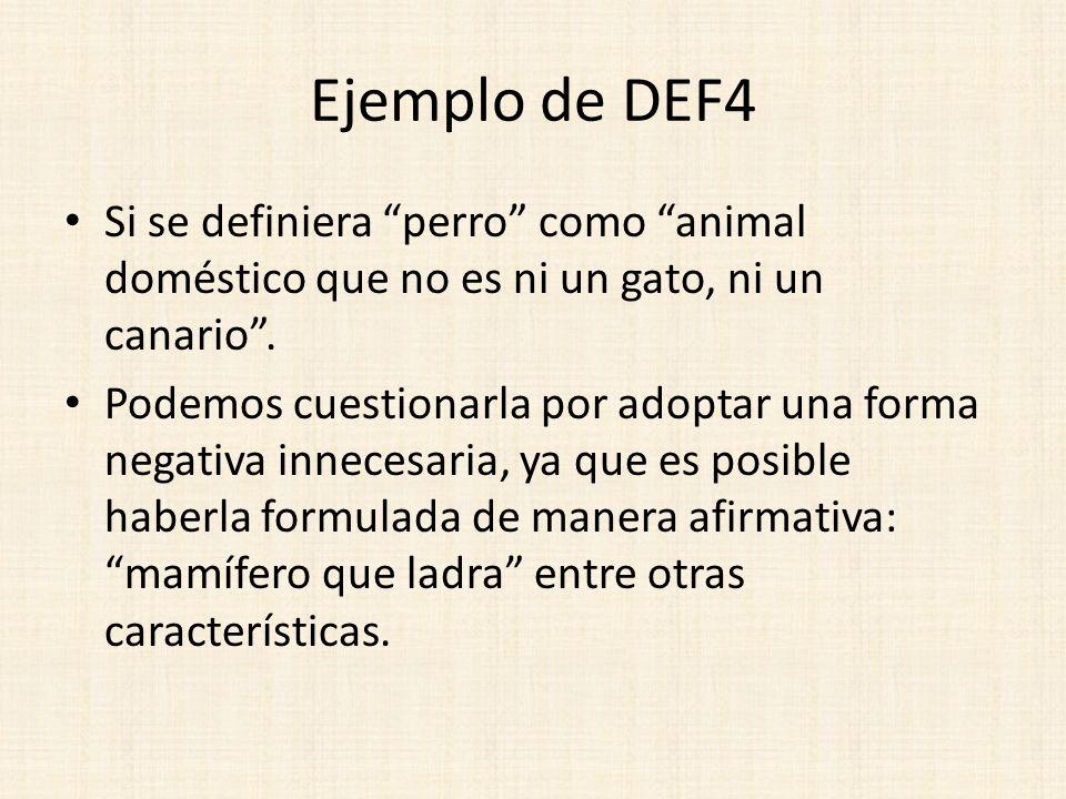 Ejemplo de DEF4 Si se definiera perro como animal doméstico que no es ni un gato, ni un canario. Podemos cuestionarla por adoptar una forma negativa i