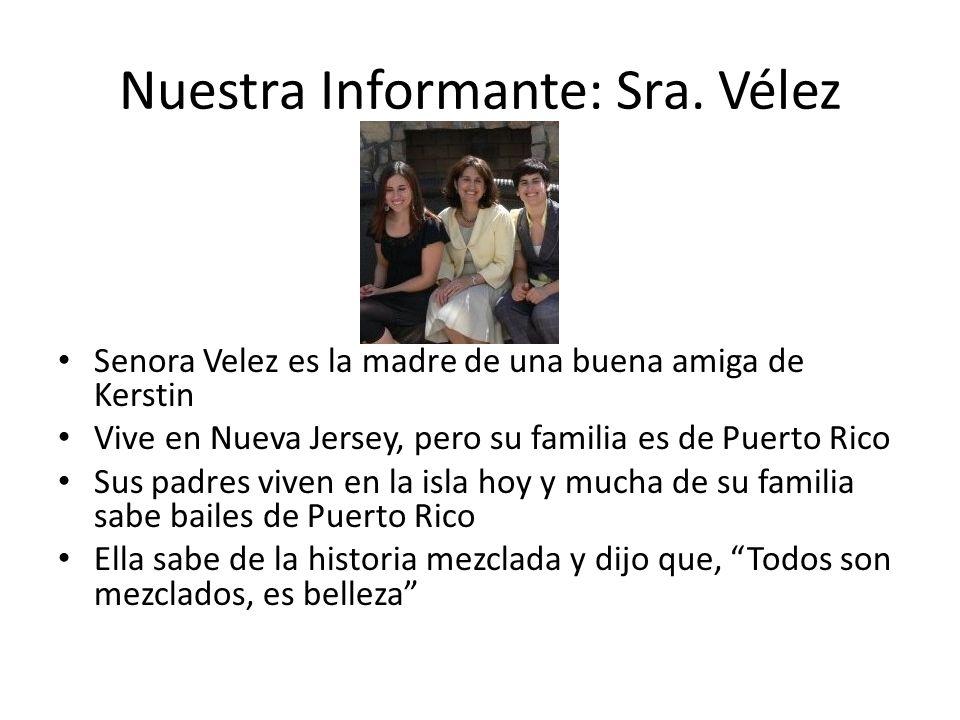 Nuestra Informante: Sra. Vélez Senora Velez es la madre de una buena amiga de Kerstin Vive en Nueva Jersey, pero su familia es de Puerto Rico Sus padr