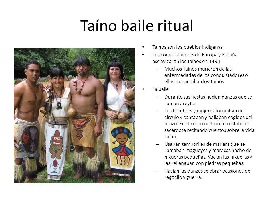 Taíno baile ritual Taínos son los pueblos indígenas Los conquistadores de Europa y España esclavizaron los Taínos en 1493 – Muchos Taínos murieron de