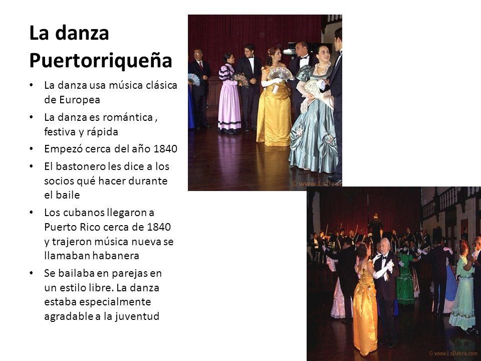 La danza Puertorriqueña La danza usa música clásica de Europea La danza es romántica, festiva y rápida Empezó cerca del año 1840 El bastonero les dice