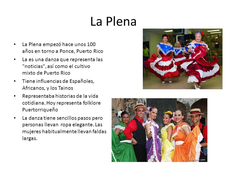 La Plena La Plena empezó hace unos 100 años en torno a Ponce, Puerto Rico La es una danza que representa las
