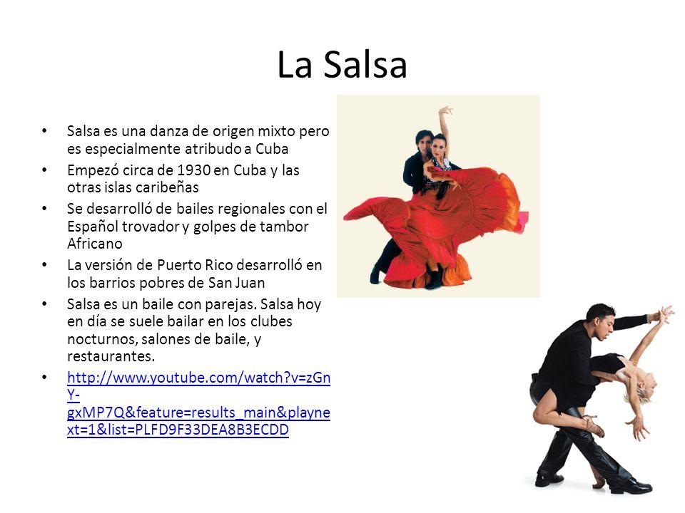 La Salsa Salsa es una danza de origen mixto pero es especialmente atribudo a Cuba Empezó circa de 1930 en Cuba y las otras islas caribeñas Se desarrol