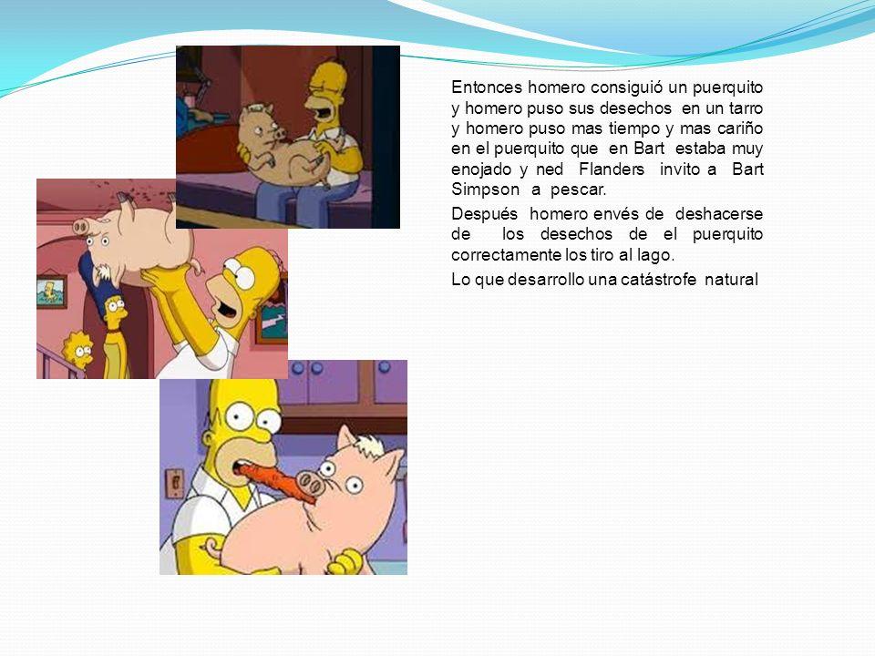 Entonces homero consiguió un puerquito y homero puso sus desechos en un tarro y homero puso mas tiempo y mas cariño en el puerquito que en Bart estaba muy enojado y ned Flanders invito a Bart Simpson a pescar.