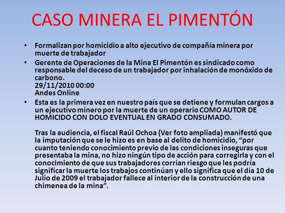 CASO MINERA EL PIMENTÓN Formalizan por homicidio a alto ejecutivo de compañía minera por muerte de trabajador Gerente de Operaciones de la Mina El Pim