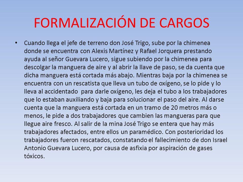 FORMALIZACIÓN DE CARGOS Cuando llega el jefe de terreno don José Trigo, sube por la chimenea donde se encuentra con Alexis Martínez y Rafael Jorquera