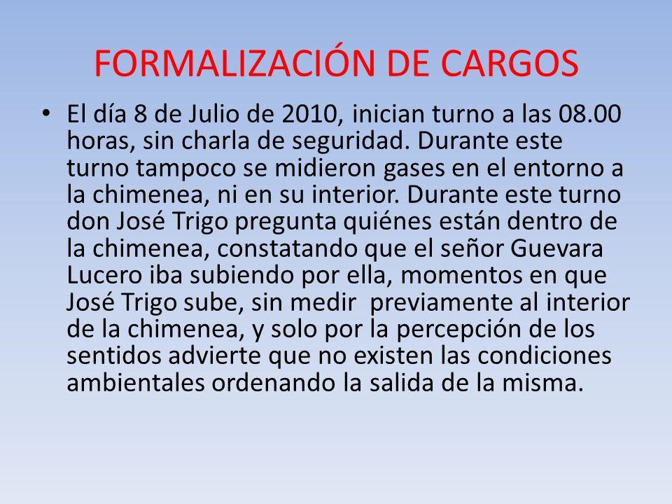 FORMALIZACIÓN DE CARGOS El día 8 de Julio de 2010, inician turno a las 08.00 horas, sin charla de seguridad. Durante este turno tampoco se midieron ga