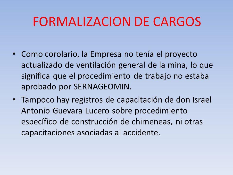FORMALIZACION DE CARGOS Como corolario, la Empresa no tenía el proyecto actualizado de ventilación general de la mina, lo que significa que el procedi