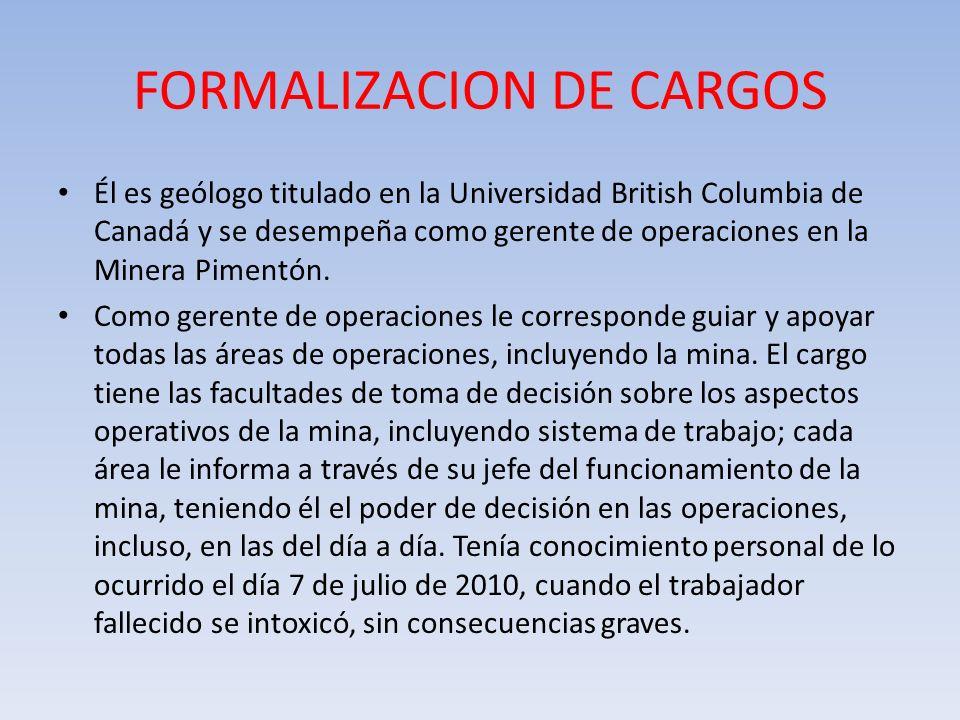 FORMALIZACION DE CARGOS Él es geólogo titulado en la Universidad British Columbia de Canadá y se desempeña como gerente de operaciones en la Minera Pi