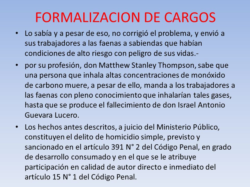 FORMALIZACION DE CARGOS Lo sabía y a pesar de eso, no corrigió el problema, y envió a sus trabajadores a las faenas a sabiendas que habían condiciones